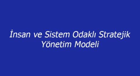 İnsan ve Sistem Odaklı Stratejik Yönetim Modeli