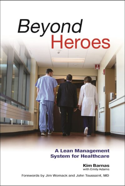 BEYOND HEROES A LEAN MANAGEMENT SYSTEM FOR HEALTHCARE