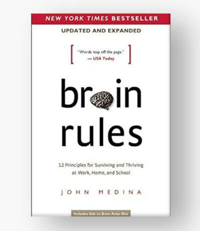 Brain Rules(Updated an Expanded) 12 Principles for Surviving and Thriving at Work