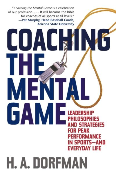 Coaching the Mental Game:Leadership Philosophies and Strategies for Peak Performance in Sports