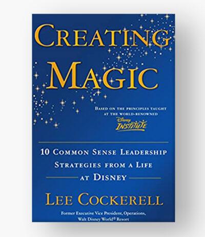 Creating Magic 10 Common Sense Leadership Strategies