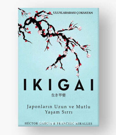 Ikigai-Japonların Uzun ve Mutlu Yaş